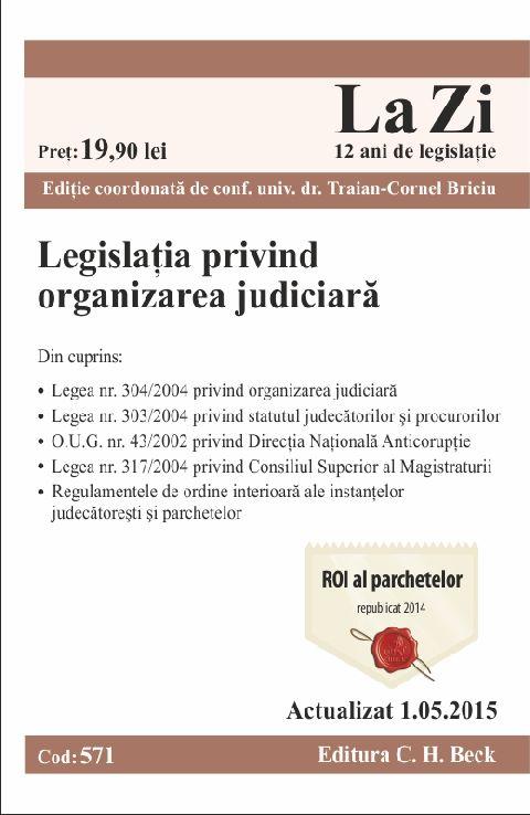 LEGISLATIA PRIVIND ORGANIZAREA JUDICIARA LA ZI COD 571 (ACT 05.05.2015)
