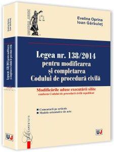 LEGEA NR. 138/2014 PENTRU MODIFICAREA SI COMPLETAREA CODULUI DE PROCEDURA CIVILA. MODIFICARILE ADUSE