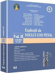 EXPLICATIILE NOULUI COD PENAL, VOL II (ART. 53-187)