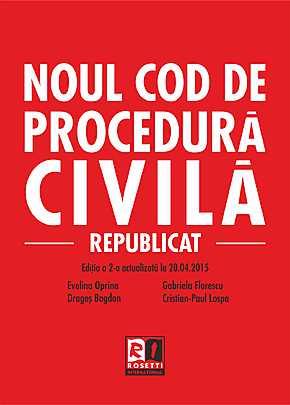 NOUL COD DE PROCEDURA CIVILA - REPUBLICAT - EDITIA A 2-A (2015-04-20) - 2 CULORI - CARTONATA