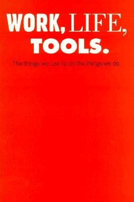 WORK, LIFE, TOOLS. THE THINGS WE USE TO DO...