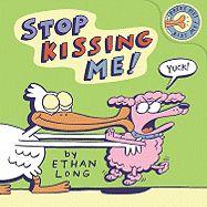 STOP KISSING ME .