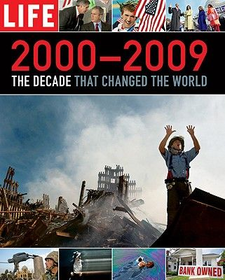 LIFE 2000-2009: THE DECADE THAT CHANGED