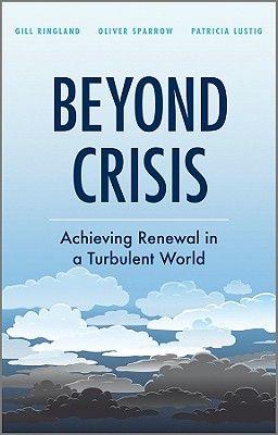 BEYOND CRISIS: ACHIEVIN G RENEWAL IN A TURBULEN
