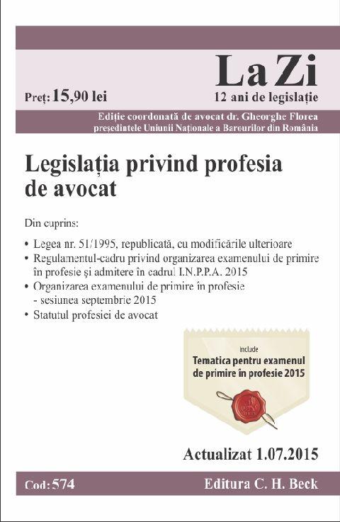 LEGISLATIA PRIVIND PROFESIA DE AVOCAT LA ZI COD 574 (ACT 01.07.2015)
