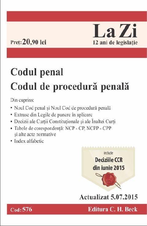 CODUL PENAL CODUL DE PROCEDURA PENALA LA ZI COD 576 (ACT 05.07.2015)