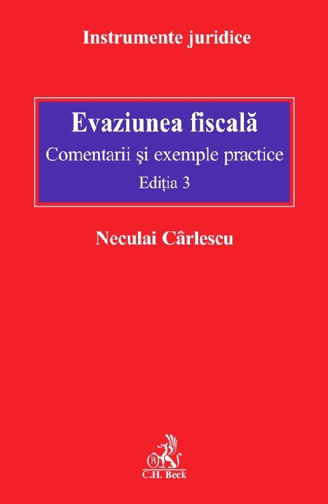 EVAZIUNEA FISCALA COMENTARII SI EXEMPLE PRACTICE EDITIA 3