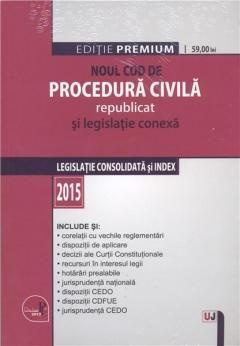 NOUL COD DE PROCEDURA CIVILA REPUBLICAT SI LEGISLATIE CONEXA: LEGISLATIE CONSOLIDATA SI INDEX: EDITI