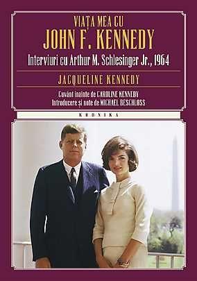 VIATA MEA CU JOHN F. KENNEDY. INTERVIURI CU ARTHUR M. SCHLESINGER JR., 1964