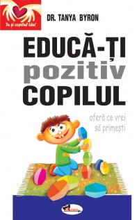 EDUCA-TI POZITIV COPILUL - DR. TANIA BYRON