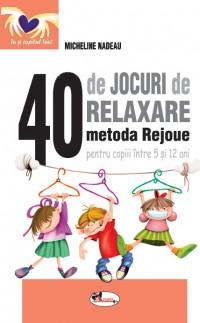 40 DE JOCURI DE RELAXARE - METODA REJOUE - MICHELINE NADEAU