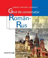GHID DE CONVERSATIE ROMAN - RUS - GABRIEL LAVRINCIC, ED. A II-A REVIZUITA SI ADAUGITA