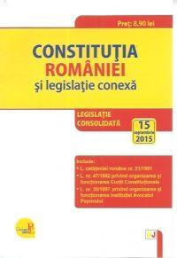 CONSTITUTIA ROMANIEI SI LEGISLATIE CONEXA: LEGISLATIE CONSOLIDATA: 15 SEPTEMBRIE 2015