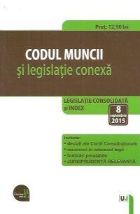 CODUL MUNCII SI LEGISLATIE CONEXA: LEGISLATIE CONSOLIDATA SI INDEX: 8 SEPTEMBRIE 2015