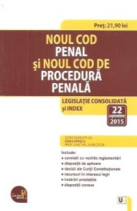 NOUL COD PENAL SI NOUL COD DE PROCEDURA PENALA: LEGISLATIE CONSOLIDATA SI INDEX: 14 SEPTEMBRIE 2015