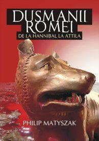 DUSMANII ROMEI. DE LA HANNIBAL LA ATTILA