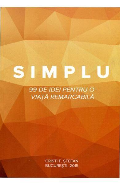 SIMPLU. 99 DE IDEI PENTRU O VIATA REMARCABILA