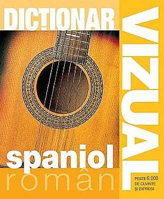 DICTIONAR VIZUAL SPANIOL-ROMAN EDITIA 4