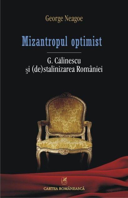 MIZANTROPUL OPTIMIST. G. CALINESCU SI (DE)STALINIZAREA ROMANIEI