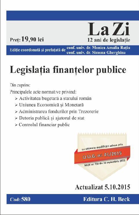 LEGISLATIA FINANTELOR PUBLICE LA ZI COD 580 (ACT 05.10.2015)