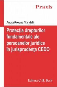 PROTECTIA DREPTURILOR FUNDAMENTALE ALE APERSOANELOR JURIDICE IN JURISPRUDENTA CEDO