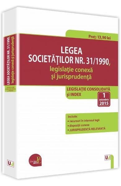 LEGEA SOCIETATILOR NR. 31/1990, LEGISLATIE CONEXA SI JURISPRUDENTA:  1 OCT 2015