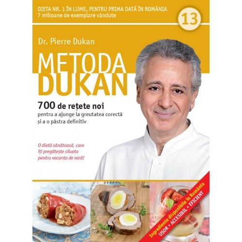 METODA DUKAN. 700 DE RETETE NOI. VOL 13