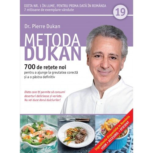 METODA DUKAN. 700 DE RETETE NOI. VOL 19