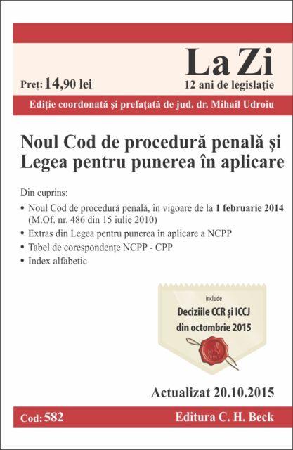 NOUL COD DE PROCEDURA PENALA SI LEGEA PENTRU PUNERE IN APLICARE LA ZI COD 582 (ACT 20.10.2015)