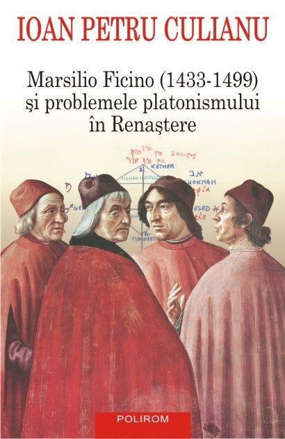 MARSILIO FICINO (1433-1499) SI PROBLEMELE PLATONISMULUI IN RENASTERE