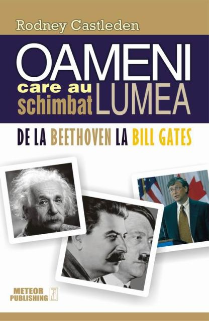 OAMENI CARE AU SCHIMBAT LUMEA. DE LA BEETHOVEN LA BILL GATES