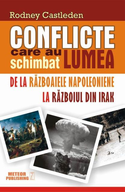 CONFLICTE CARE AU SCHIMBAT LUMEA. DE LA RAZBOAIELE NAPOLEONIENE LA RAZBOIUL DIN IRAK