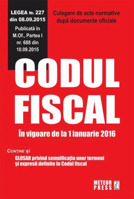 CODUL FISCAL IN VIGOARE DE LA 1 IANUARIE 2016