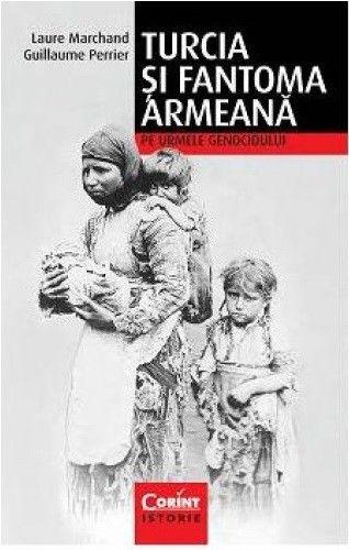 TURCIA SI FANTOMA ARMEANA. PE URMELE GENOCIDULUI