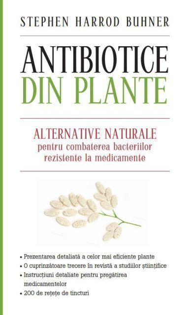 ANTIBIOTICE DIN PLANTE. ALTERNATIVE NATURALE PENTRU COMBATEREA BACTERIILOR REZISTENTE LA MEDICAMENTE
