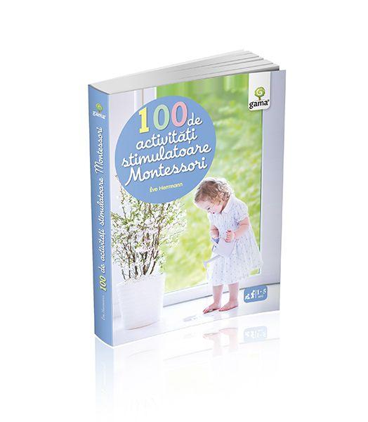 100 DE ACTIVITATI STIMULATOARE MONTESSORI / MONTESSORI PENTRU PARINTI