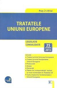 TRATATELE UNIUNII EUROPENE. LEGISLATIE CONSOLIDATA. 25 OCT 2015