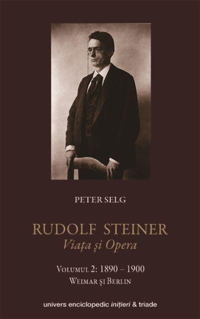 RUDOLF STEINER VIATA SI OPERA VOL II 1890-1900