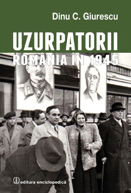 UZURPATORII. ROMANIA IN 1945