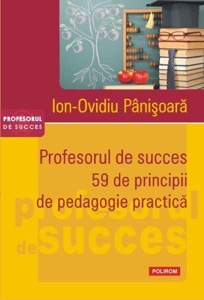 PROFESORUL DE SUCCES. 59 DE PRINCIPII DE PEDAGOGOE PRACTICA (ED. 2015)