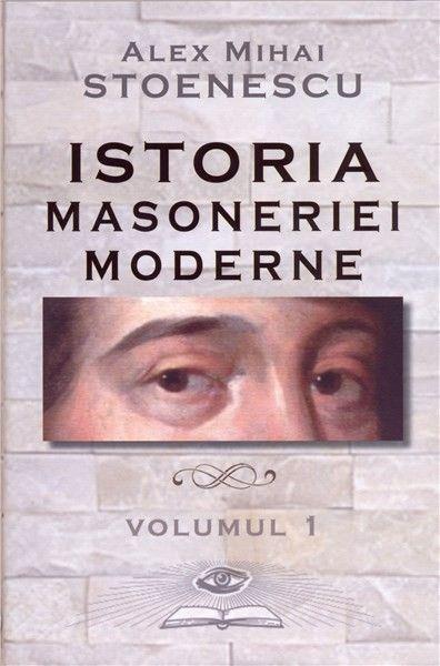 ISTORIA MASONERIEI MODERNE VOL 1