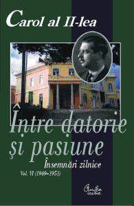CAROL AL II-LEA. INTRE DATORIE SI PASIUNE. INSEMNARI ZILNICE, VOL VI (1949-1951)