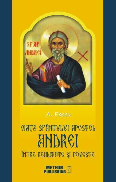 VIATA SFANTULUI APOSTOL ANDREI INTRE REALITATE SI POVESTE