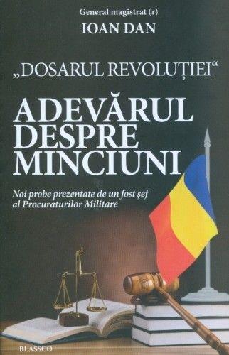 DOSARUL REVOLUTIEI. ADEVARUL DESPRE MINCIUNI
