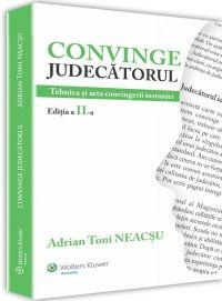 CONVINGE JUDECATORUL - TEHNICA SI ARTA CONVINGERII INSTANTEI. ED 2 REV SI ADAUG