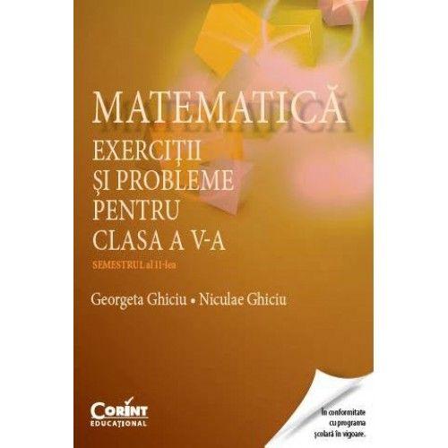 MATEMATICA. EXERCITII SI PROBLEME PENTRU CLASA A V-A SEM. 2