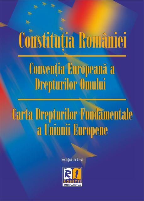 CONSTITUTIA ROMANIEI. CONVENTIA EUROPEANA A DREPTURILOR OMULUI. CARTA DREPTURILOR FUNDAMENTALE A UNI