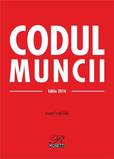 CODUL MUNCII - EDITIA 2016 (2016-02-07) - 2 CULORI – CARTONATA