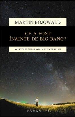 CE A FOST INAINTE DE BIG BANG? O ISTORIE INTREAGA A UNIVERSULUI