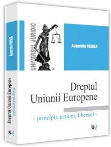 DREPTUL UNIUNII EUROPENE - PRINCIPII, ACTIUNI, LIBERTATI